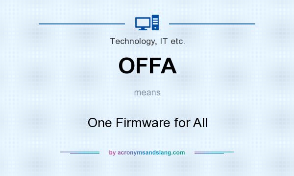 What does OFFA mean? It stands for One Firmware for All