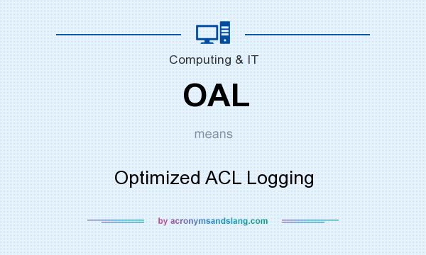 What does OAL mean? It stands for Optimized ACL Logging