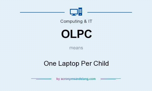 What does OLPC mean? It stands for One Laptop Per Child