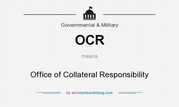 What does OCR mean? It stands for Office of Collateral Responsibility