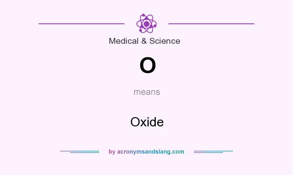 What does O mean? It stands for Oxide