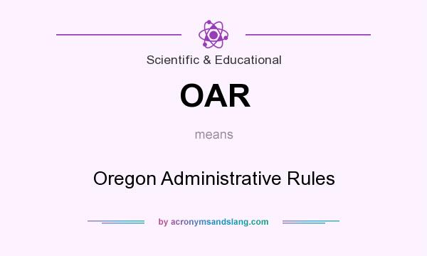 What does OAR mean? It stands for Oregon Administrative Rules