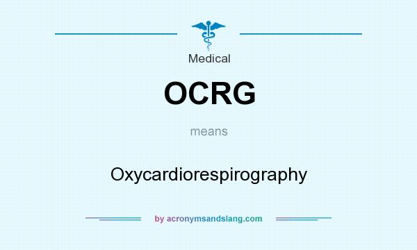 What does OCRG mean? It stands for Oxycardiorespirography