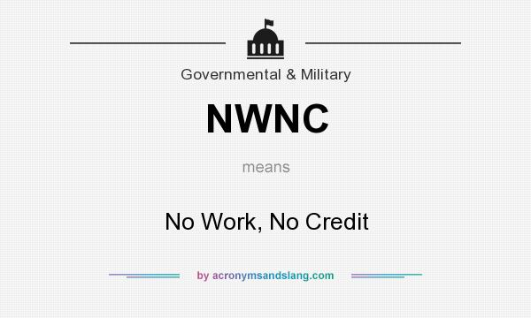 What does NWNC mean? It stands for No Work, No Credit