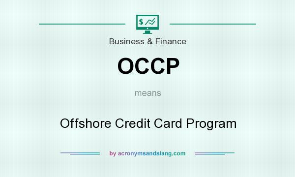 What does OCCP mean? It stands for Offshore Credit Card Program
