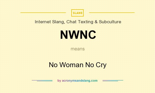 What does NWNC mean? It stands for No Woman No Cry