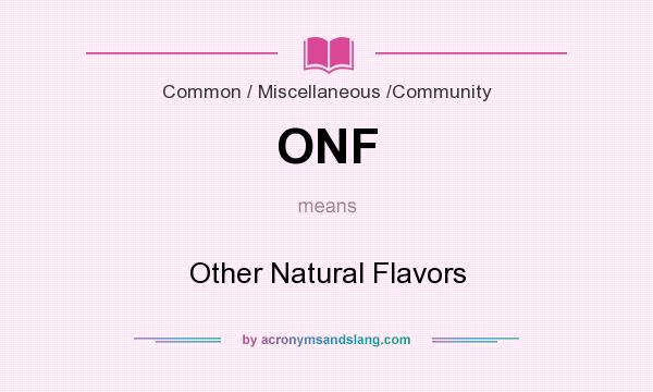 What does ONF mean? It stands for Other Natural Flavors