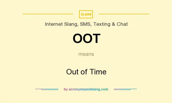 What does OOT mean? It stands for Out of Time