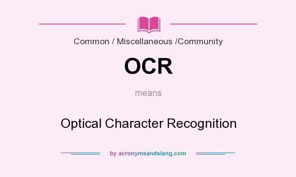 What does OCR mean? It stands for Optical Character Recognition