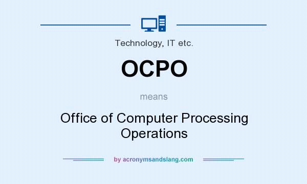 What does OCPO mean? It stands for Office of Computer Processing Operations