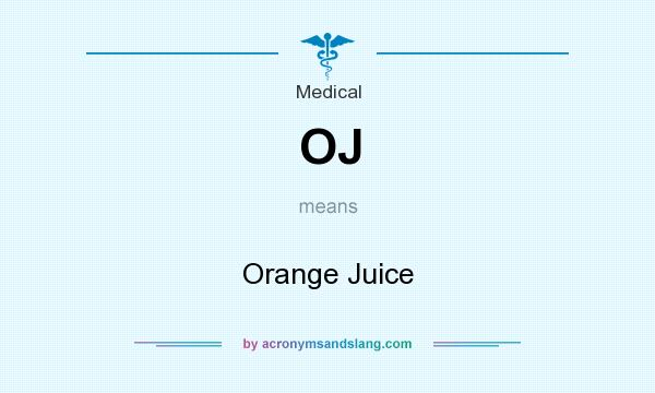 What does OJ mean? It stands for Orange Juice