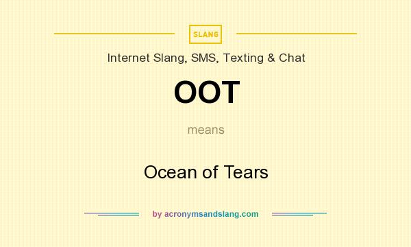 What does OOT mean? It stands for Ocean of Tears