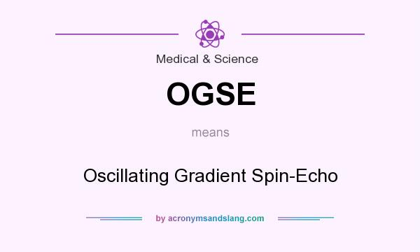 What does OGSE mean? It stands for Oscillating Gradient Spin-Echo