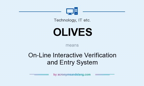 What does OLIVES mean? It stands for On-Line Interactive Verification and Entry System