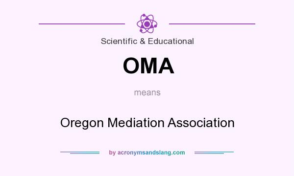 What does OMA mean? It stands for Oregon Mediation Association