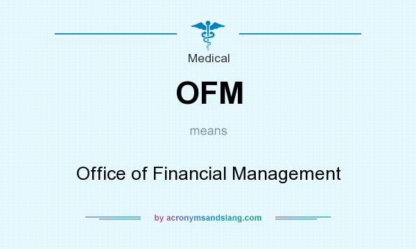 What does OFM mean? It stands for Office of Financial Management