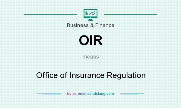 What does OIR mean? It stands for Office of Insurance Regulation