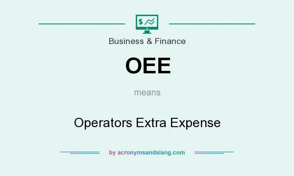 What does OEE mean? It stands for Operators Extra Expense