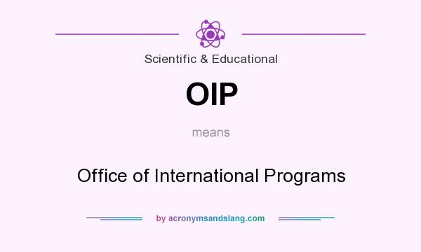 What does OIP mean? It stands for Office of International Programs