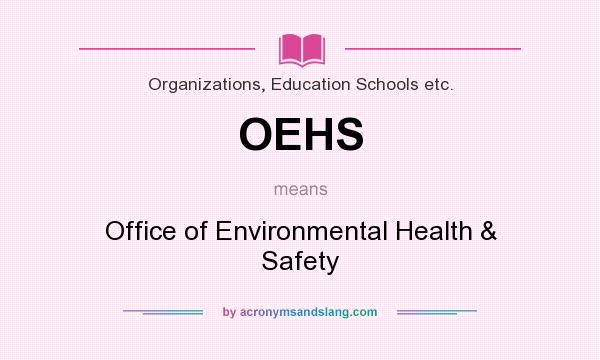 What does OEHS mean? It stands for Office of Environmental Health & Safety