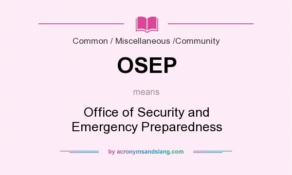 What does OSEP mean? It stands for Office of Security and Emergency Preparedness