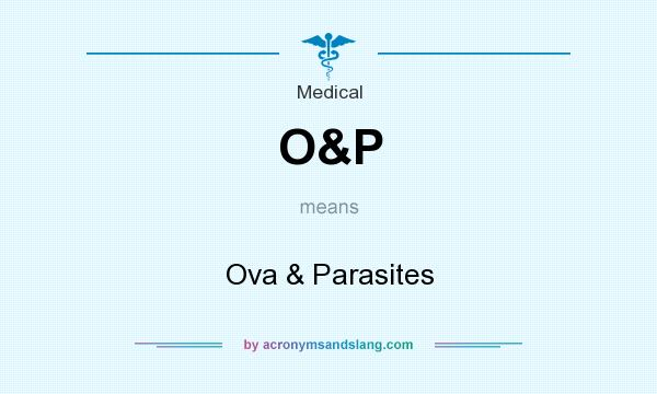 What does O&P mean? It stands for Ova & Parasites
