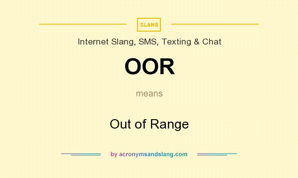 What does OOR mean? It stands for Out of Range