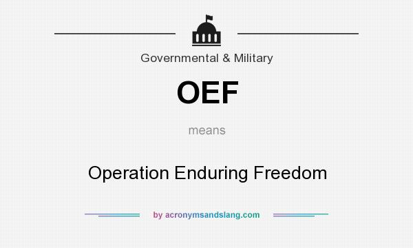 What does OEF mean? It stands for Operation Enduring Freedom