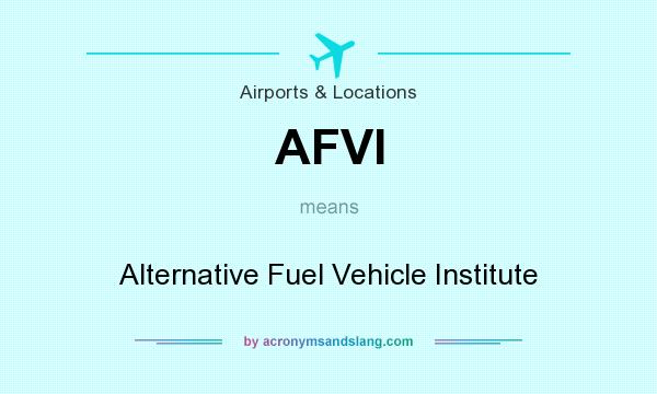 What does AFVI mean? It stands for Alternative Fuel Vehicle Institute