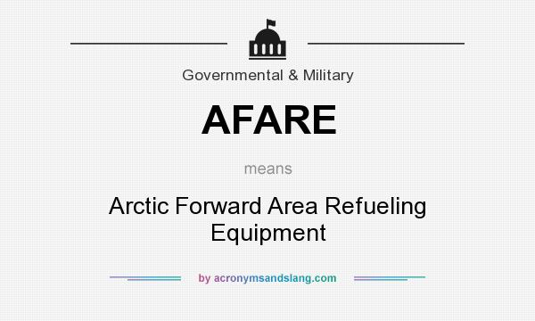 What does AFARE mean? It stands for Arctic Forward Area Refueling Equipment