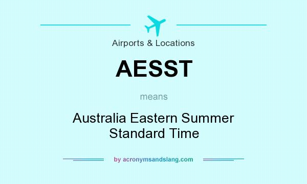 What does AESST mean? It stands for Australia Eastern Summer Standard Time