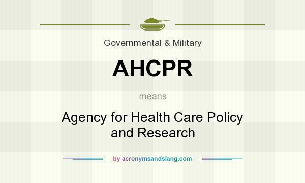 What does AHCPR mean? It stands for Agency for Health Care Policy and Research