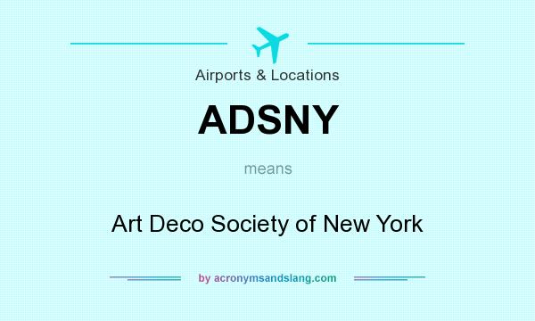 What does ADSNY mean? It stands for Art Deco Society of New York