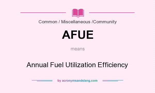 What does AFUE mean? It stands for Annual Fuel Utilization Efficiency