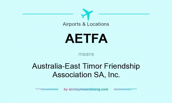 What does AETFA mean? It stands for Australia-East Timor Friendship Association SA, Inc.