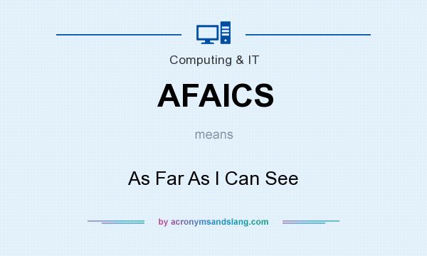 What does AFAICS mean? It stands for As Far As I Can See