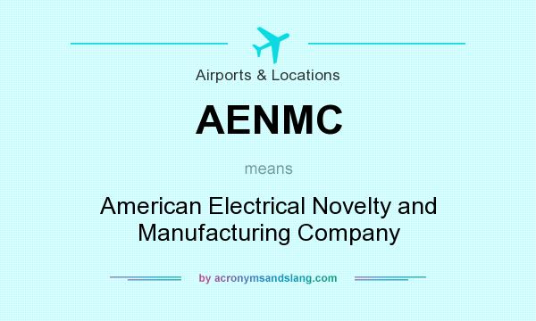 Definition Of Aenmc Stands For American Electrical Novelty And Manufacturing Company By Acronymsandslang