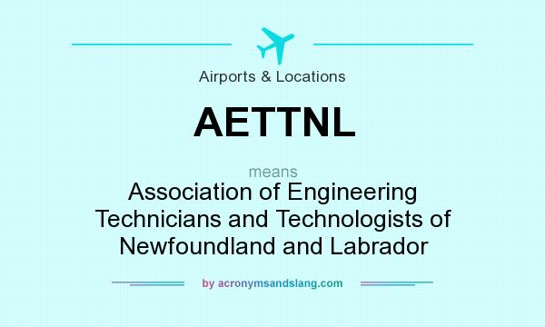 What does AETTNL mean? It stands for Association of Engineering Technicians and Technologists of Newfoundland and Labrador