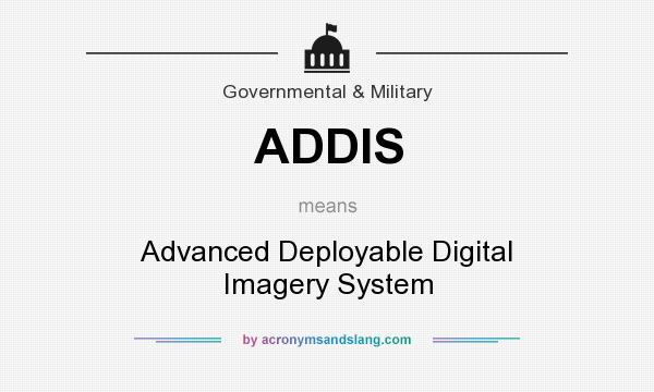 What does ADDIS mean? It stands for Advanced Deployable Digital Imagery System