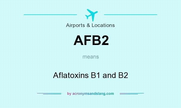 What does AFB2 mean? It stands for Aflatoxins B1 and B2