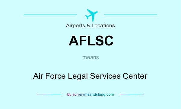 What does AFLSC mean? It stands for Air Force Legal Services Center
