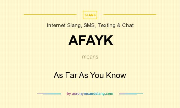 What does AFAYK mean? It stands for As Far As You Know