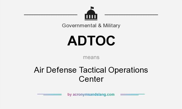 What does ADTOC mean? It stands for Air Defense Tactical Operations Center