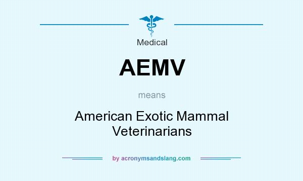 What does AEMV mean? It stands for American Exotic Mammal Veterinarians