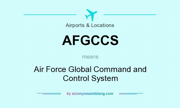 What does AFGCCS mean? It stands for Air Force Global Command and Control System