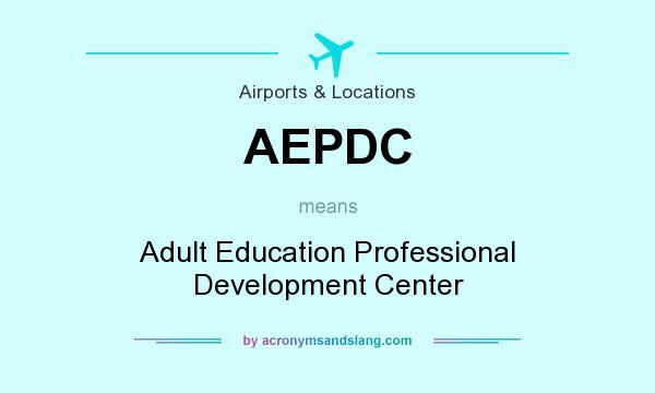 What does AEPDC mean? It stands for Adult Education Professional Development Center