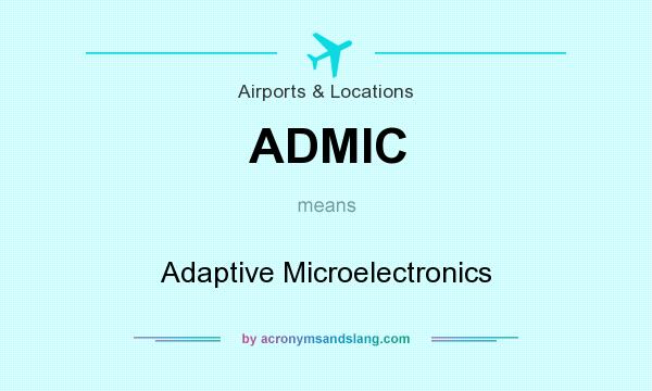 What does ADMIC mean? It stands for Adaptive Microelectronics