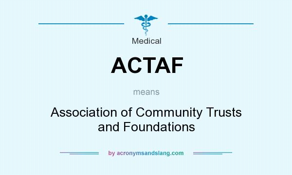 What does ACTAF mean? It stands for Association of Community Trusts and Foundations