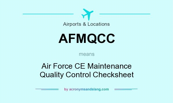 What does AFMQCC mean? It stands for Air Force CE Maintenance Quality Control Checksheet