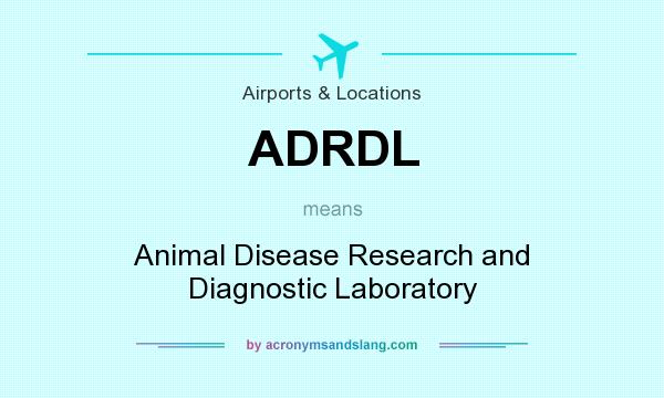 What does ADRDL mean? It stands for Animal Disease Research and Diagnostic Laboratory
